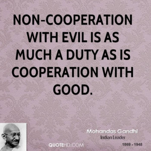 Non-cooperation with evil is as much a duty as is cooperation with ...