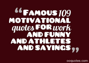 ... 109 motivational quotes for work and funny and athletes and sayings