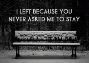 He wont ask me to stay...