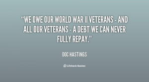 We owe our World War II veterans - and all our veterans - a debt we ...