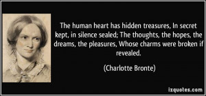 The human heart has hidden treasures, In secret kept, in silence ...