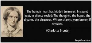 The human heart has hidden treasures, In secret kept, in silence ...