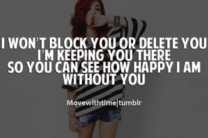 won't block you or delete you. I'm keeping you there. So you can see ...