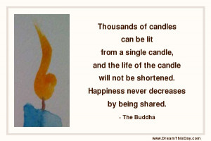 Thousands of candles can be lit from a single candle ,