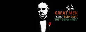 Godfather Quote Great men are not born great , They grow great
