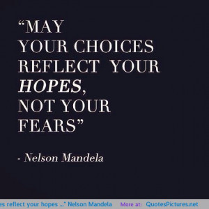 "May your choices reflect your hopes …"" Nelson Mandela motivational ..."