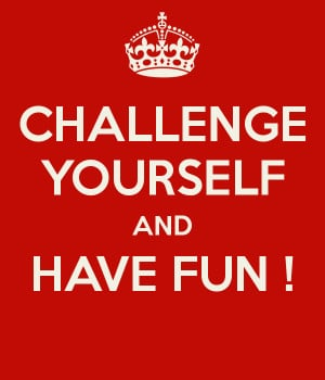 Challenge yourself and have fun!