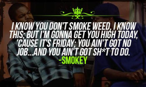 know you don't smoke weed, I know this; but I'm gonna get you high ...