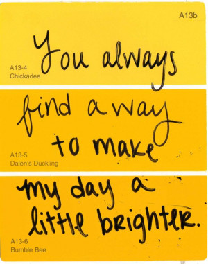 You Made My Day You always find a way to make