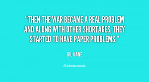 Then the war became a real problem and along with other shortages ...