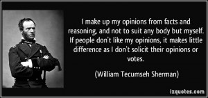 ... as I don't solicit their opinions or votes. - William Tecumseh Sherman
