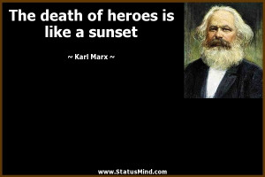 ... death of heroes is like a sunset - Karl Marx Quotes - StatusMind.com