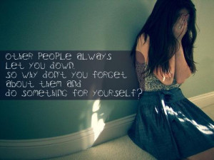 Quotes About People Who Let You Down Other people always let you
