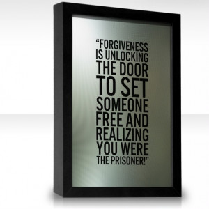 Forgiveness is unlocking the door to set someone free and realizing ...
