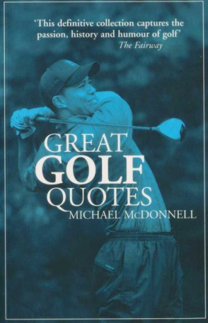 Great Golf Quotes - Michael McDonnell