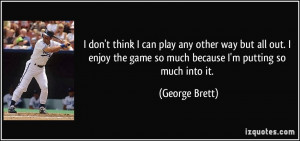 can play any other way but all out. I enjoy the game so much because I ...