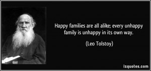 ... alike; every unhappy family is unhappy in its own way. - Leo Tolstoy