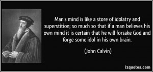Man's mind is like a store of idolatry and superstition; so much so ...