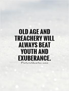 Old age and treachery will always beat youth and exuberance.