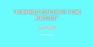 obtain great satisfaction out of using my intellect.""