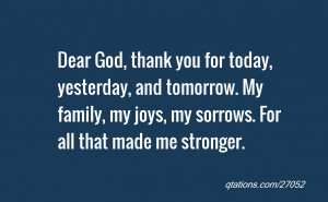 Image for Quote #27052: Dear God, thank you for today, yesterday, and ...
