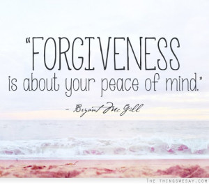 Forgiveness is about your peace of mind