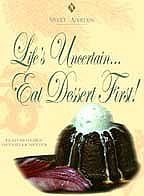 Sweet Addition - Life's Uncertain, Eat Dessert First with Pastry Chef ...