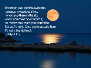 The Moon was like this awesome, romantic…