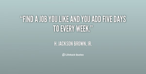 quote-H.-Jackson-Brown-Jr.-find-a-job-you-like-and-you-852.png