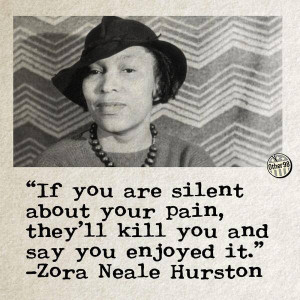 ... pain, they'll kill you and say you enjoyed it. - Zora Neale Hurston