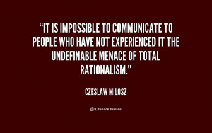 It is impossible to communicate to people who have not experienced it ...