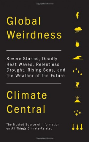 Global Weirdness: Severe Storms, Deadly Heat Waves, Relentless Drought ...