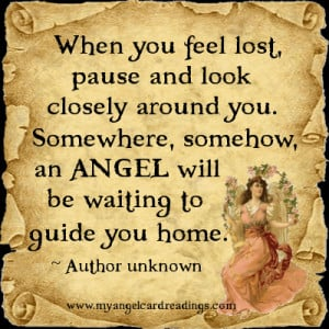 ... somehow, an Angel will be waiting to guide you home. ~ Author unknown