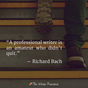 ... professional writer is an amateur who didn't quit. Richard Bach quote