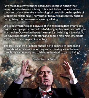 Buckminster Fuller on the Nonsense of Earning a Living