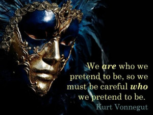 ... to be,So We Must be Careful Who We Pretend to be ~ Inspirational Quote