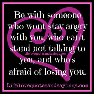 ... you, who can't stand not talking to you, and who's afraid of losing