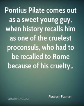 Abraham Foxman - Pontius Pilate comes out as a sweet young guy, when ...
