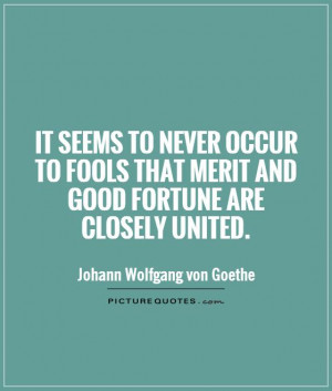 Fool Quotes Fortune Quotes Johann Wolfgang Von Goethe Quotes