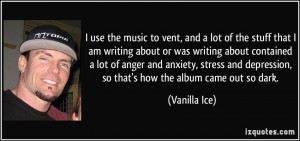 ... depression, so that's how the album came out so dark. - Vanilla Ice