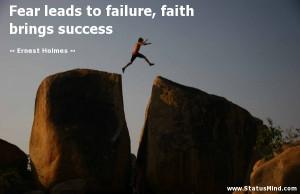 Fear leads to failure, faith brings success - Ernest Holmes Quotes ...