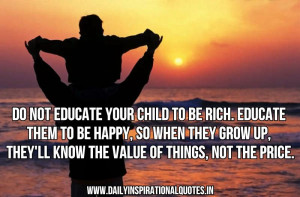 Do Not Educate Your Child To Be Rich.Educate Them To Be Happy.so When ...