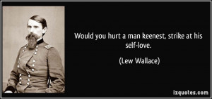 Would you hurt a man keenest, strike at his self-love. - Lew Wallace