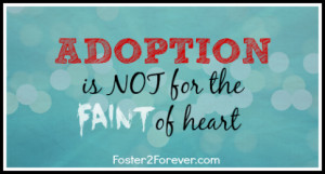 read about it, I heard of it, foster care is hard! Adoption is not ...