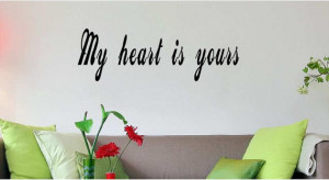 My heart is yours Wall Quote Wall Decal Wall Art easy to apply home ...