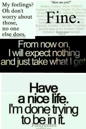Have a nice life I'm done trying to be in it .. Nice Life, True ...
