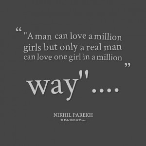 Quotes Picture: ''a man can love a million girls but only a real man ...