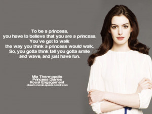 To be a princess, you have to believe that you are a princess. You ...