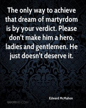 Edward McMahon - The only way to achieve that dream of martyrdom is by ...