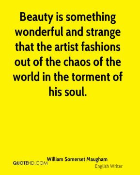 Beauty is something wonderful and strange that the artist fashions out ...